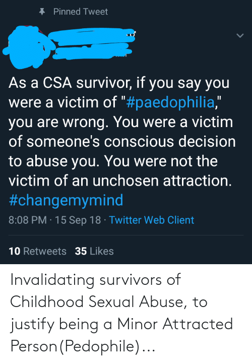 attracted: Invalidating survivors of Childhood Sexual Abuse, to justify being a Minor Attracted Person(Pedophile)...
