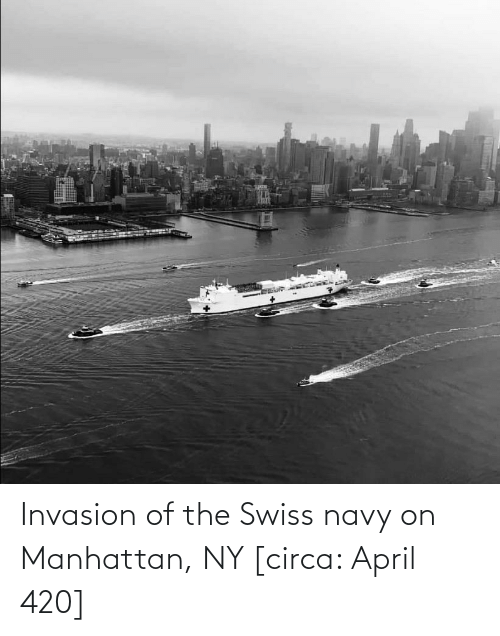Swiss: Invasion of the Swiss navy on Manhattan, NY [circa: April 420]