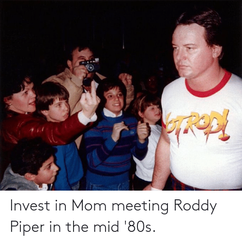 Roddy Piper: Invest in Mom meeting Roddy Piper in the mid '80s.