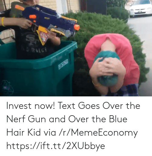 Blue, Hair, and Text: Invest now! Text Goes Over the Nerf Gun and Over the Blue Hair Kid via /r/MemeEconomy https://ift.tt/2XUbbye