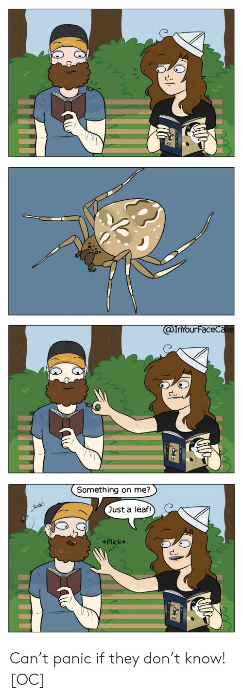 A Leaf: @InYourFaceCake  Something on me?  Rude!  Just a leaf!  *Flick* Can't panic if they don't know! [OC]