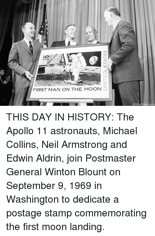 Memes, Neil Armstrong, and Apollo: IO s  AIR MAIL  FIRST MAN ON THE MOON  AP Photo Charles Harrity THIS DAY IN HISTORY: The Apollo 11 astronauts, Michael Collins, Neil Armstrong and Edwin Aldrin, join Postmaster General Winton Blount on September 9, 1969 in Washington to dedicate a postage stamp commemorating the first moon landing.