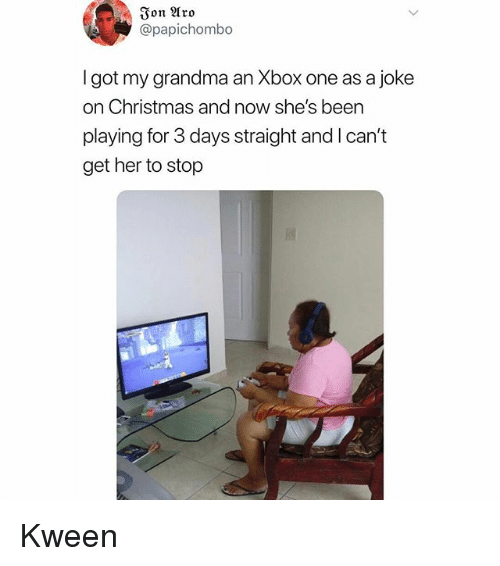 Christmas, Grandma, and Memes: Ion Aro  @papichombo  I got my grandma an Xbox one as a joke  on Christmas and now she's been  playing for 3 days straight and I can't  get her to stop Kween