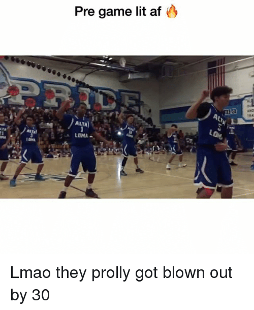 Af, Funny, and Lit: IONA  Pre game lit af  ALTA  LOMA  Al  LDL, Lmao they prolly got blown out by 30