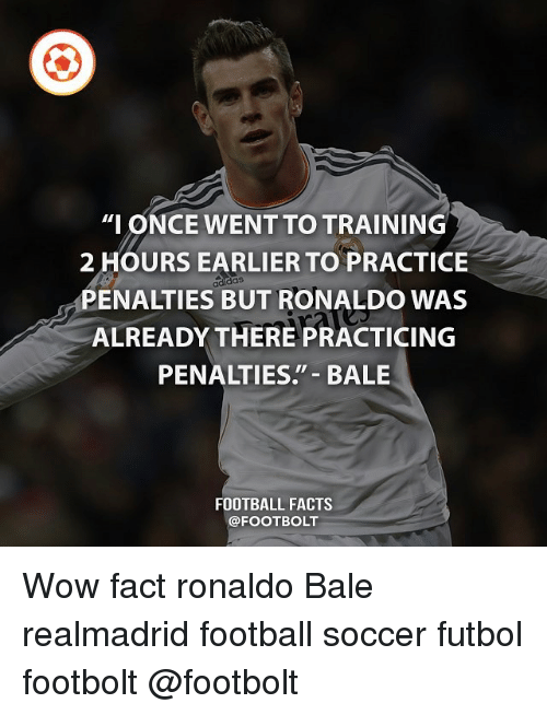 """Facts, Football, and Memes: """"IONCE WENT TO TRAINING  2 HOURS EARLIER TO PRACTICE  PENALTIES BUT RONALDO WAS  ALREADY THERE PRACTICING  PENALTIES. BALE  FOOTBALL FACTS  @FOOTBOLT Wow fact ronaldo Bale realmadrid football soccer futbol footbolt @footbolt"""