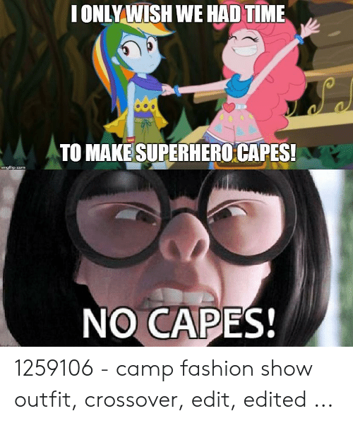 Edna Mode Meme: IONLY WISH WE HAD TIME  TO MAKE SUPERHERO CAPES!  NO CAPES! 1259106 - camp fashion show outfit, crossover, edit, edited ...