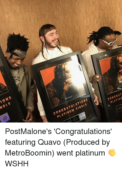 congration: IONS  NGLE  CONGRATULATIONS  PLATINUM SINGLE  CONGRAT  PLATINU  o PostMalone's 'Congratulations' featuring Quavo (Produced by MetroBoomin) went platinum 👏 WSHH