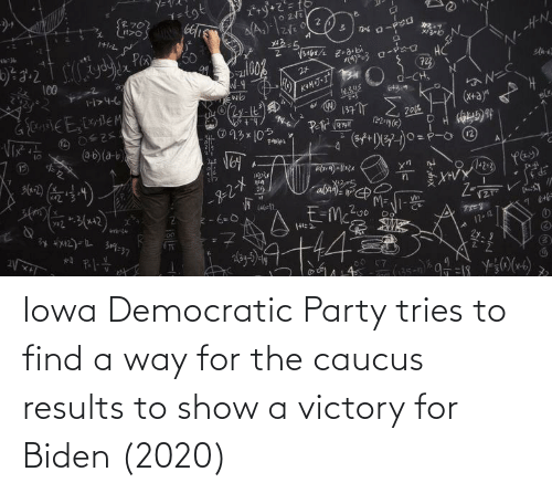 Democratic Party: Iowa Democratic Party tries to find a way for the caucus results to show a victory for Biden (2020)