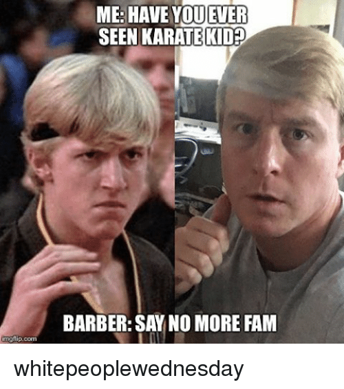ip com me have you ever seen karate kid barber say 6697462 ipcom me have you ever seen karate kid barber say no more fam