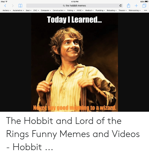 lord of the rings funny: iPad  4:16 PM  88%  a the hobbit memes  Archery. Automotive Boatv CNC· Computery Construction. Fishingv HVAC v Medical. Plumbing. Reloading y Theater warscoiting.  Today I Learned...  ing to a wižad  Te  ygood m  rall The Hobbit and Lord of the Rings Funny Memes and Videos - Hobbit ...