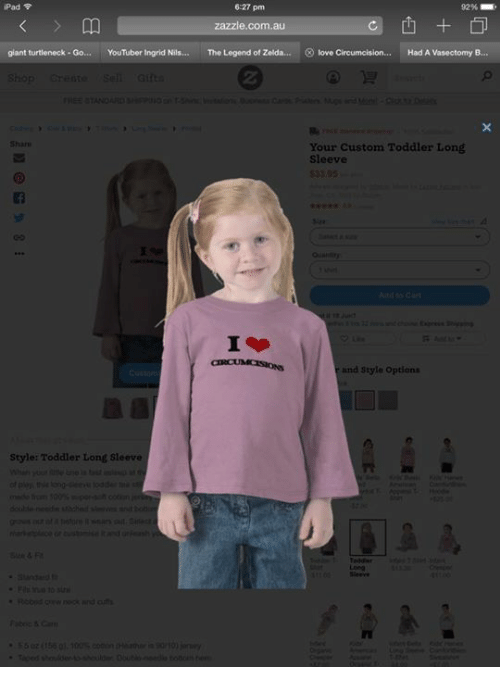 Ipad, Love, and Shopping: iPad  6:27 pm  zazzle.com.au  giant turtleneck-Go... YouTuberIngrid Nils... The Legend of Zelda... ® love circumcision...  Had A Vasectomy  B  shop create sel Gifts  Your custom Toddler Long  Sleeve  and style options  Style: Toddler Long sleeve  of play, thie long see u todde  Iran ins to
