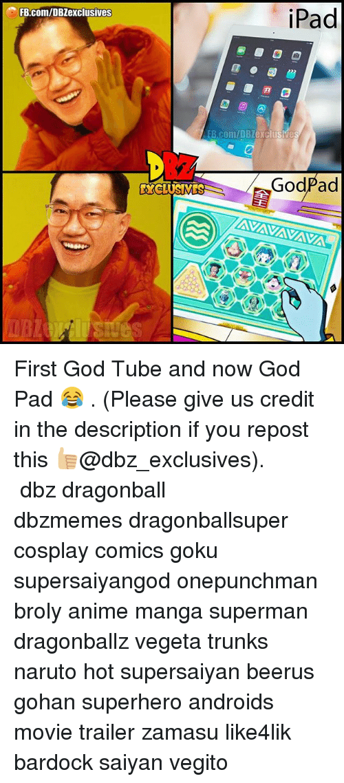 tubing: iPad  FB.com/DBZexclusives  B.com/DBZexclusive  XCLUSMES  Go  dPad First God Tube and now God Pad 😂 . (Please give us credit in the description if you repost this 👍🏼@dbz_exclusives). ━━━━━━━━━━━━━━━━━━━━━ dbz dragonball dbzmemes dragonballsuper cosplay comics goku supersaiyangod onepunchman broly anime manga superman dragonballz vegeta trunks naruto hot supersaiyan beerus gohan superhero androids movie trailer zamasu like4lik bardock saiyan vegito