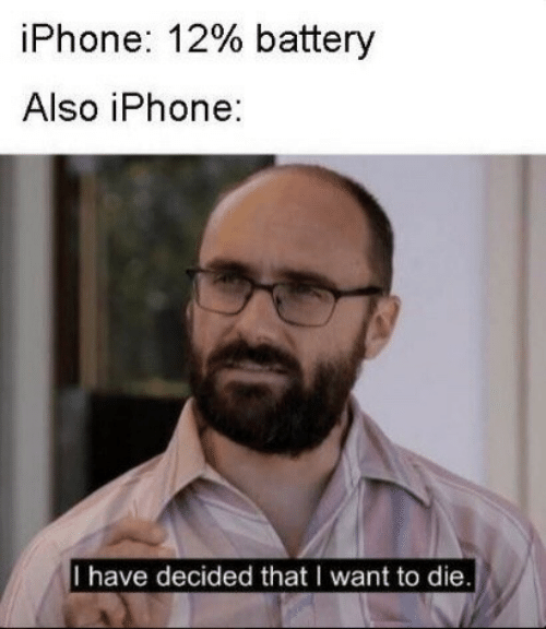 i want to die: iPhone: 12% battery  Also iPhone:  I have decided that I want to die