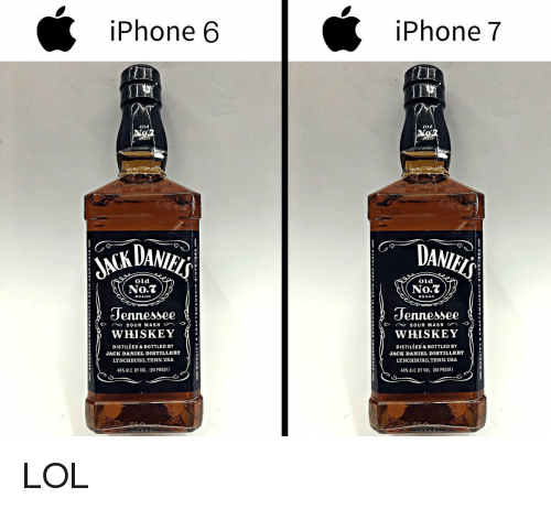 Iphone, Iphone 7, and Jack Daniels: iPhone 6 iPhone 7 Old oid No. No Tennessee Jennessee WHISKEY WHISKEY DISTILLED & BOTTLED BY DISTILLED & BOTTLED BY JACK DANIEL DISTILLERY JACK DANIEL DISTILLERY LYNCHBURG,TENN. USA LYNCHBURG, TENN. USA 40% ALC. BY VOL. (80 PROOF) 40 ALC BY VOL. (80 PROOF) LOL