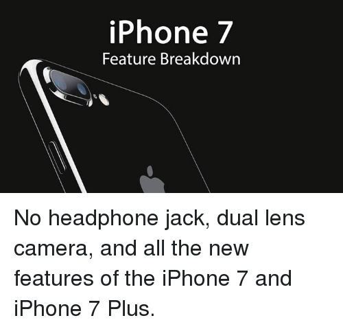 Headphones: iPhone 7  Feature Breakdown No headphone jack, dual lens camera, and all the new features of the iPhone 7 and iPhone 7 Plus.