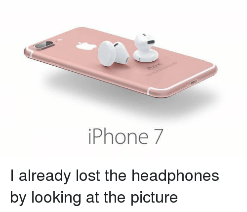 Headphones: iPhone 7 I already lost the headphones by looking at the picture