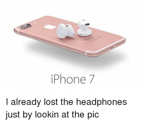 Headphones: iPhone 7 I already lost the headphones just by lookin at the pic