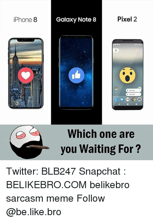 Pixellated: iPhone 8  Galaxy Note 8  Pixel 2  Which one are  you Waiting For? Twitter: BLB247 Snapchat : BELIKEBRO.COM belikebro sarcasm meme Follow @be.like.bro