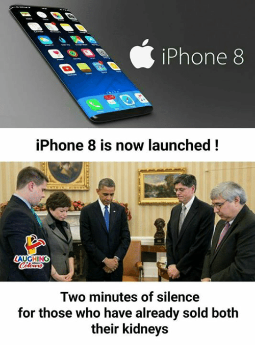 Soldes: iPhone  8  iPhone 8 is now launched!  ALCHING  Two minutes of silence  for those who have already sold both  their kidneys