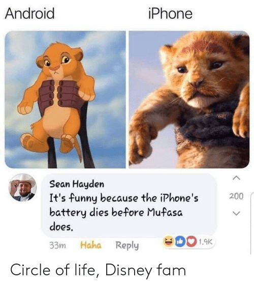 Mufasa: iPhone  Android  Sean Hayden  It's funny because the iPhone's  battery dies before Mufasa  does  200  1.9K  33m Haha Reply Circle of life, Disney fam