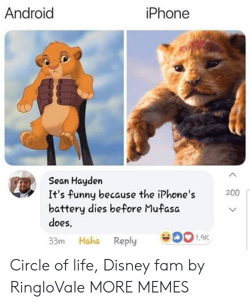 Mufasa: iPhone  Android  Sean Hayden  It's funny because the iPhone's  battery dies before Mufasa  does  200  1.9K  33m Haha Reply Circle of life, Disney fam by RingloVale MORE MEMES