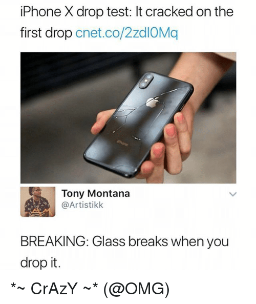 Crazy, Iphone, and Omg: iPhone X drop test: It cracked on the  first drop cnet.co/2zdIOMq  Tony Montana  @Artistikk  BREAKING: Glass breaks when you  drop it. *~ CrAzY ~* (@OMG)