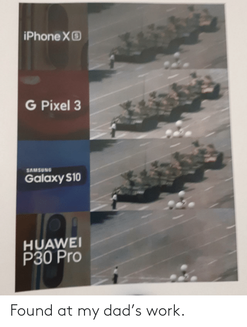 pixel: iPhone XO  G Pixel 3  SAMSUNG  Galaxy S10  HUAWEI  P30 Pro Found at my dad's work.