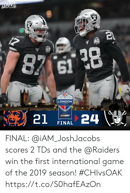subway: IPLA  60  30  87 61 28  (NFL  2019  LONDON  GAMES  24  SUBWAY  21  FINAL FINAL: @iAM_JoshJacobs scores 2 TDs and the @Raiders win the first international game of the 2019 season! #CHIvsOAK https://t.co/S0hafEAzOn