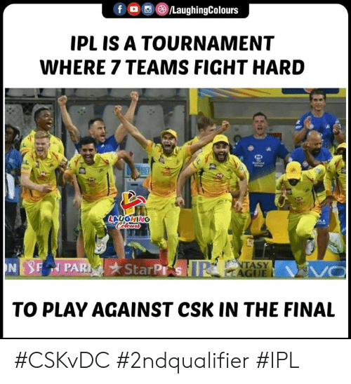 Tournament: IPLIS A TOURNAMENT  WHERE 7 TEAMS FIGHT HARD  SLAUGHING  PAR StarP  TASY  AGI  TO PLAY AGAINST CSK IN THE FINAL #CSKvDC #2ndqualifier #IPL
