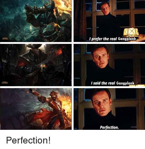 Memes, The Real, and 🤖: Iprefer the real Gangplank  Isaid the real Gangplank  Perfection. Perfection!