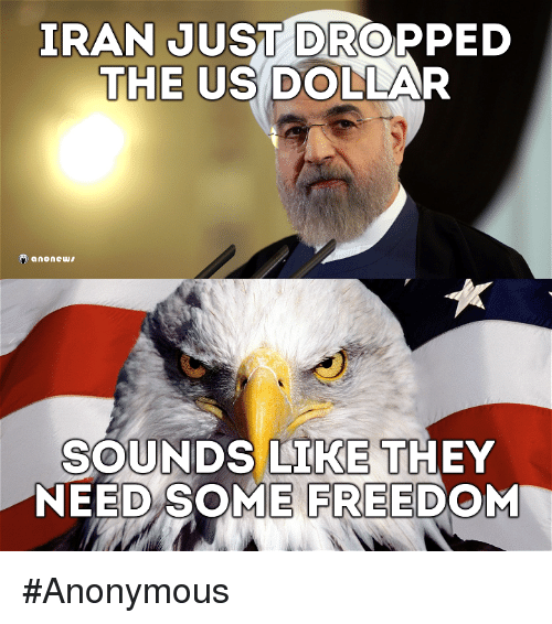 us dollar: IRAN J  DROPPED  THE US DOLLAR  SOUNDS LIKE  THEY  NEED SOME FREEDOM #Anonymous