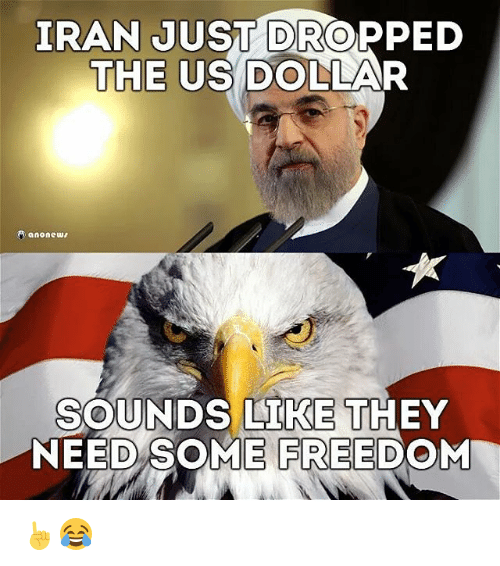 us dollar: IRAN JUST DROPPED  THE US DOLLAR  SOUNDS LIKE THEY  D SOME FREEDOM ☝😂