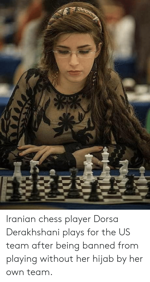 Iranian: Iranian chess player Dorsa Derakhshani plays for the US team after being banned from playing without her hijab by her own team.