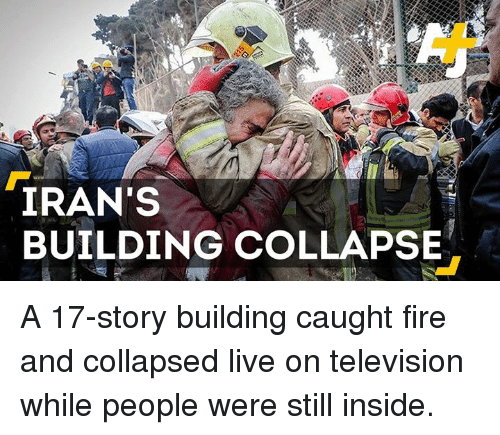 building collapse: IRAN'S  BUILDING COLLAPSE A 17-story building caught fire and collapsed live on television while people were still inside.