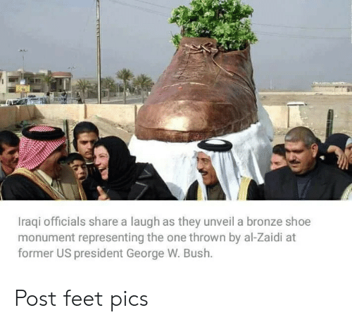 shoe: Iraqi officials share a laugh as they unveil a bronze shoe  monument representing the one thrown by al-Zaidi at  former US president George W. Bush. Post feet pics