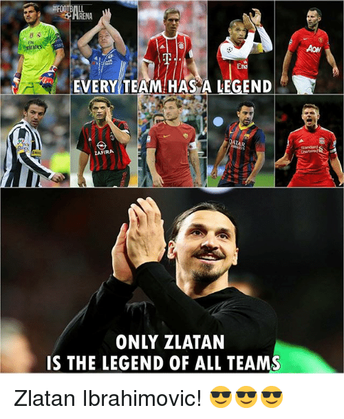 Zlatan Ibrahimovic: irat  EVERY TEAM HAS A LEGEND  ATA  FIRA  ONLY ZLATAN  IS THE LEGEND OF ALL TEAMS Zlatan Ibrahimovic! 😎😎😎