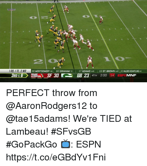 Espn, Memes, and 🤖: IRB, I TE, 3 WR  88 MONTGOMERY RBj  80 GRAHAM TE  I  17 ADAMS wR  1 19 ST. BROWN wR | 83 VALDES-SCANTLINGWR PERFECT throw from @AaronRodgers12 to @tae15adams!  We're TIED at Lambeau! #SFvsGB #GoPackGo  📺: ESPN https://t.co/eGBdYv1Fni