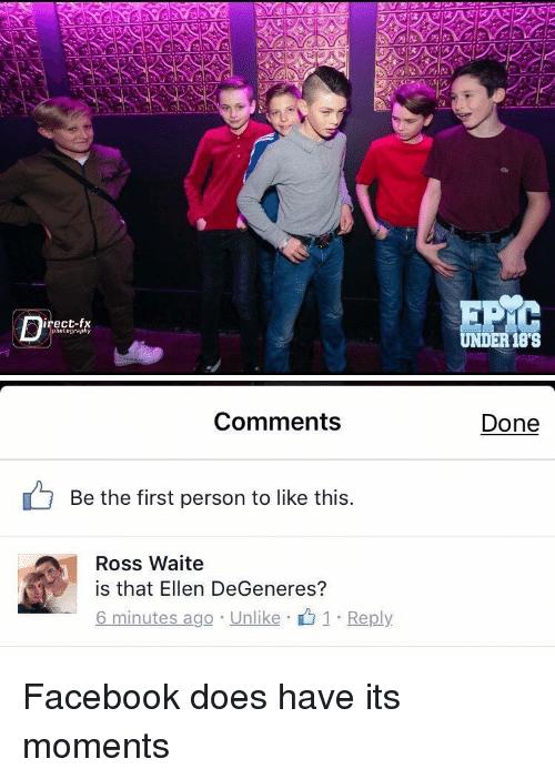Unlik: irect-fx  photography  UNDER 188   Comments  Be the first person to like this  Ross Waite  is that Ellen DeGeneres?  6 minutes ago Unlike  1 Reply  Done Facebook does have its moments