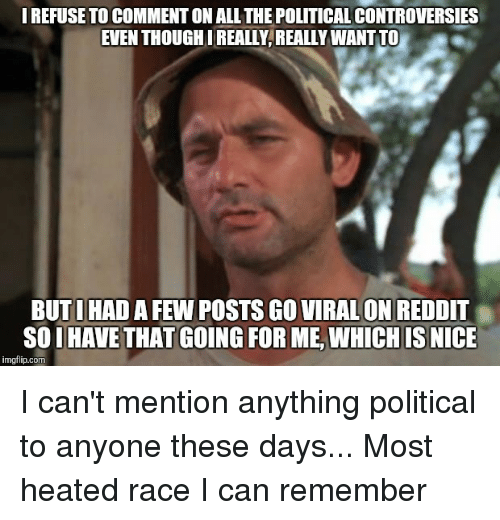 irefuse to commenton all the political controversies even thoughireally reallywantto 3140149 🔥 25 best memes about reddit, politics, and advice animals,Political Posts Meme