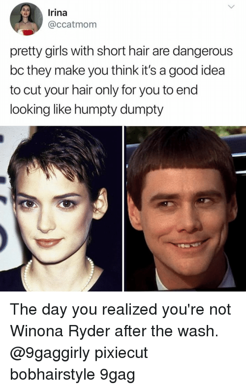 Winona Ryder: Irina  @ccatmom  pretty girls with short hair are dangerous  bc they make you think it's a good idea  to cut your hair only for you to end  looking like humpty dumpty The day you realized you're not Winona Ryder after the wash. ⠀ @9gaggirly pixiecut bobhairstyle 9gag