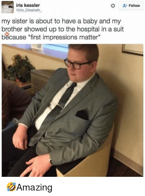 """Memes, Hospital, and Iris: iris kessler  @lris Elisabeth  Follow  my sister is about to have a baby and my  brother showed up to the hospital in a suit  because """"first impressions matter"""" 🤣Amazing"""
