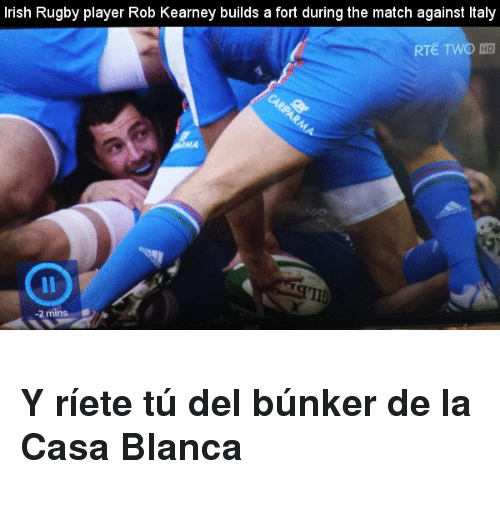 Rugby: Irish Rugby player Rob Kearney builds a fort during the match against Italy  RTE TWO HD  2 mins <h3>Y ríete tú del búnker de la Casa Blanca</h3>