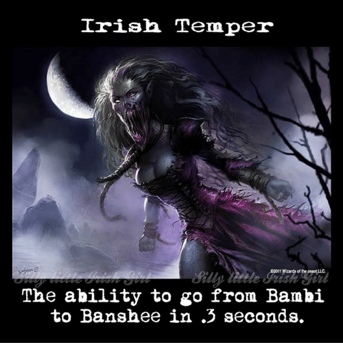 Bambi, Dank, and Irish: Irish Temp  The ability to go from Bambi  to Banshee in 3 seconds.