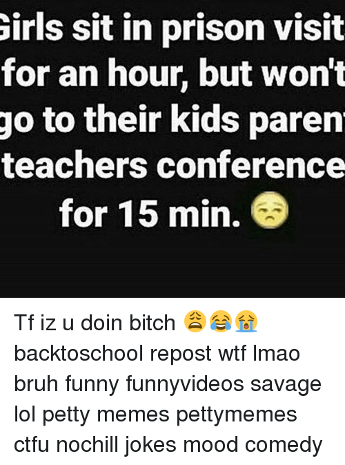 irls sit in prison visit for an hour but wont 26917602 🔥 25 best memes about petty, wtf, bitch, lol, and funny petty