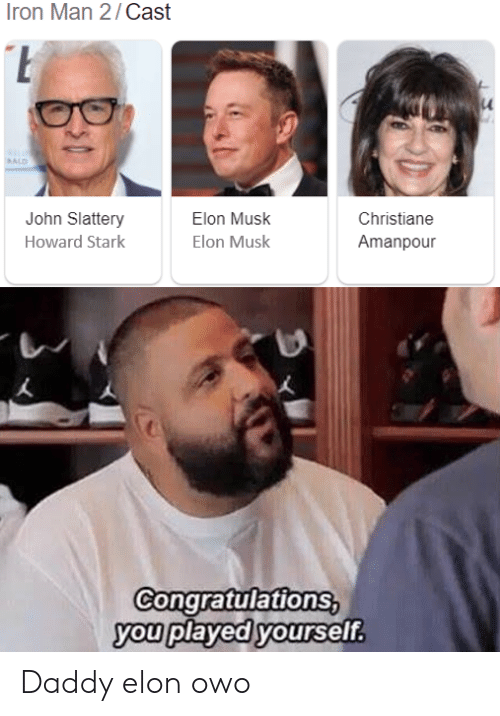 Iron Man: Iron Man 2/Cast  ALD  John Slattery  Elon Musk  Christiane  Howard Stark  Elon Musk  Amanpour  Congratulations,  you played yourself. Daddy elon owo
