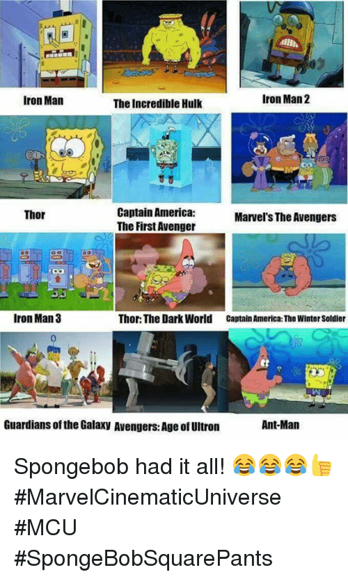 ultron: Iron Man 2  Iron Man  The Incredible Hulk  Captain America:  Thor  Marvel's The Avengers  The First Avenger  Iron Man 3  Thor: The Dark World Captain America: The Winter Soldier  Guardians ofthe Galaxy Avengers: Age of Ultron  Ant-Man Spongebob had it all! 😂😂😂👍  #MarvelCinematicUniverse #MCU  #SpongeBobSquarePants