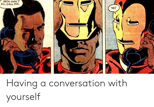 Iron Man: IRON MAN?  ILL CALL HIM Having a conversation with yourself