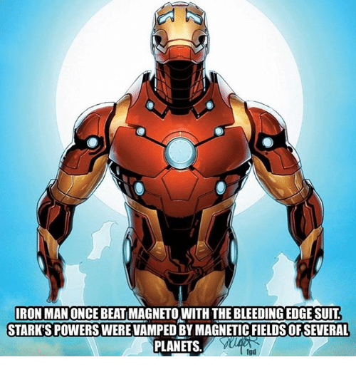 Iron Man, Memes, and 🤖: IRON MAN ONCE BEAT MAGNETO WITH THE BLEEDING EDGE SUIT  STARK'S POWERSWERE VAMPED BY MAGNETIC FIELDS OFSEVERAL  PLANETSUL  fgd