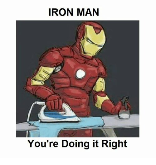 Iron Man, Memes, and 🤖: IRON MAN  You're Doing it Right