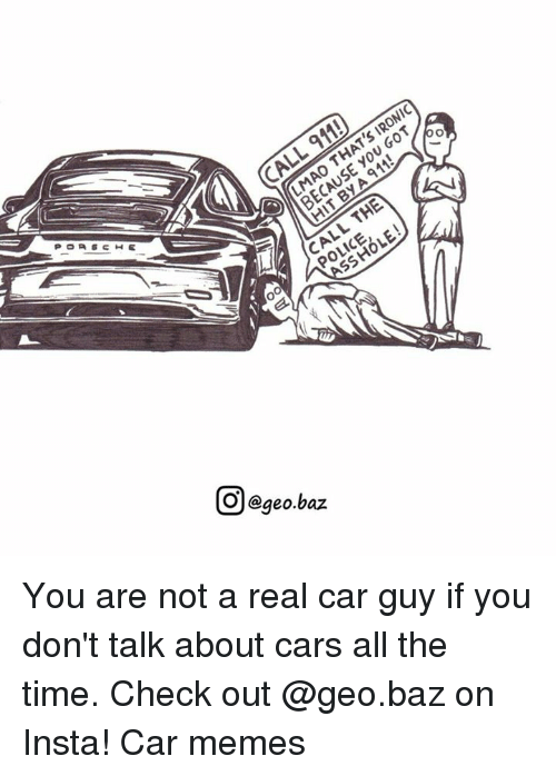 Car Guy: IRONIC  THAT SSHOL  O egeo baz You are not a real car guy if you don't talk about cars all the time. Check out @geo.baz on Insta! Car memes